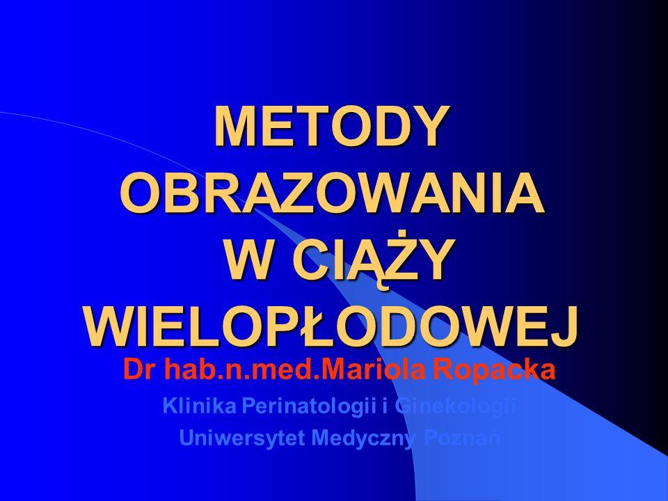 METODY OBRAZOWANIA W CIĄŻY WIELOPŁODOWEJ Dr hab.n.med.Mariola Ropacka Klinika Perinatologii i Ginekologii Uniwersytet Medyczny Poznań