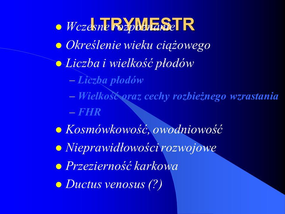 II i III TRYMESTR l Kosmówkowość – przegroda międzypłodowa – liczba lożysk – płeć l Wzrost i rozwój płodów – wielkość płodów l do 28-30 t.c.