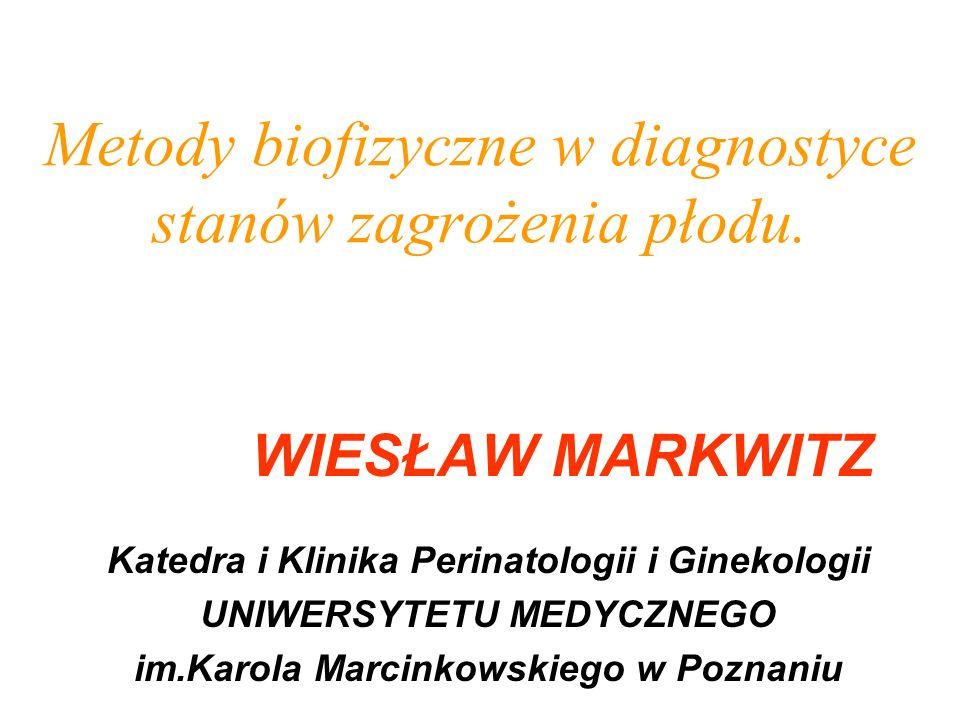 Metody biofizyczne w diagnostyce stanów zagrożenia płodu. WIESŁAW MARKWITZ Katedra i Klinika Perinatologii i Ginekologii UNIWERSYTETU MEDYCZNEGO im.Ka