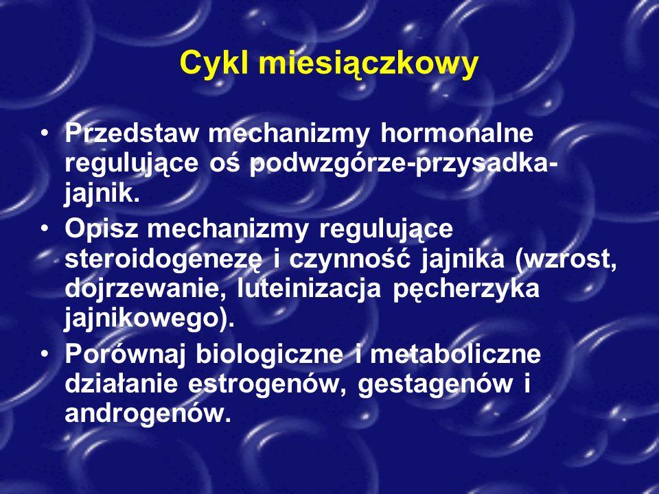 Cykl miesiączkowy Przedstaw mechanizmy hormonalne regulujące oś podwzgórze-przysadka- jajnik. Opisz mechanizmy regulujące steroidogenezę i czynność ja