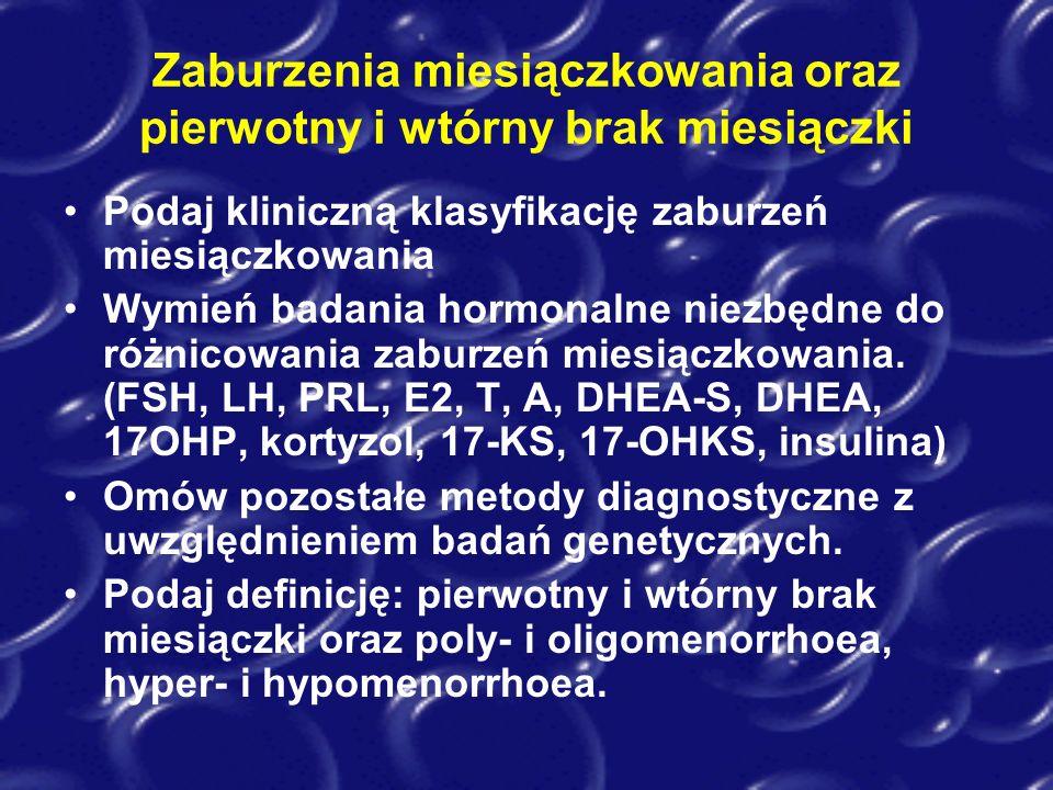 Zaburzenia miesiączkowania oraz pierwotny i wtórny brak miesiączki Podaj kliniczną klasyfikację zaburzeń miesiączkowania Wymień badania hormonalne nie