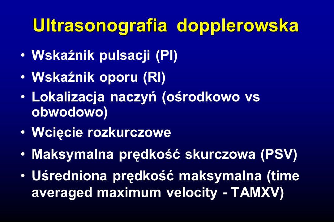 Ultrasonografia dopplerowska Wskaźnik pulsacji (PI) Wskaźnik oporu (RI) Lokalizacja naczyń (ośrodkowo vs obwodowo) Wcięcie rozkurczowe Maksymalna prędkość skurczowa (PSV) Uśredniona prędkość maksymalna (time averaged maximum velocity - TAMXV)