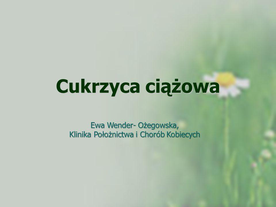 Cukrzyca ciążowa Ewa Wender- Ożegowska, Klinika Położnictwa i Chorób Kobiecych