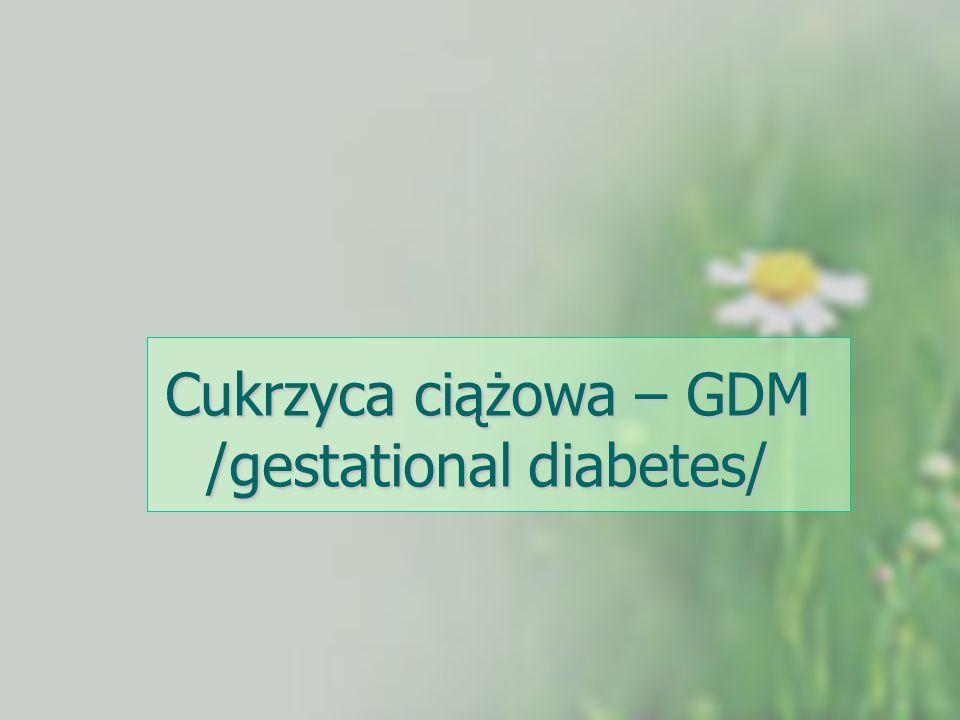 Cukrzyca ciążowa – GDM /gestational diabetes/
