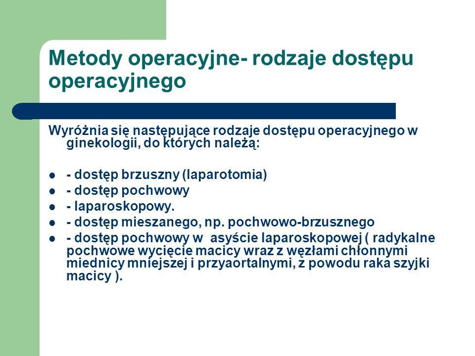 Metody operacyjne- rodzaje dostępu operacyjnego Wyróżnia się następujące rodzaje dostępu operacyjnego w ginekologii, do których należą: - dostęp brzus