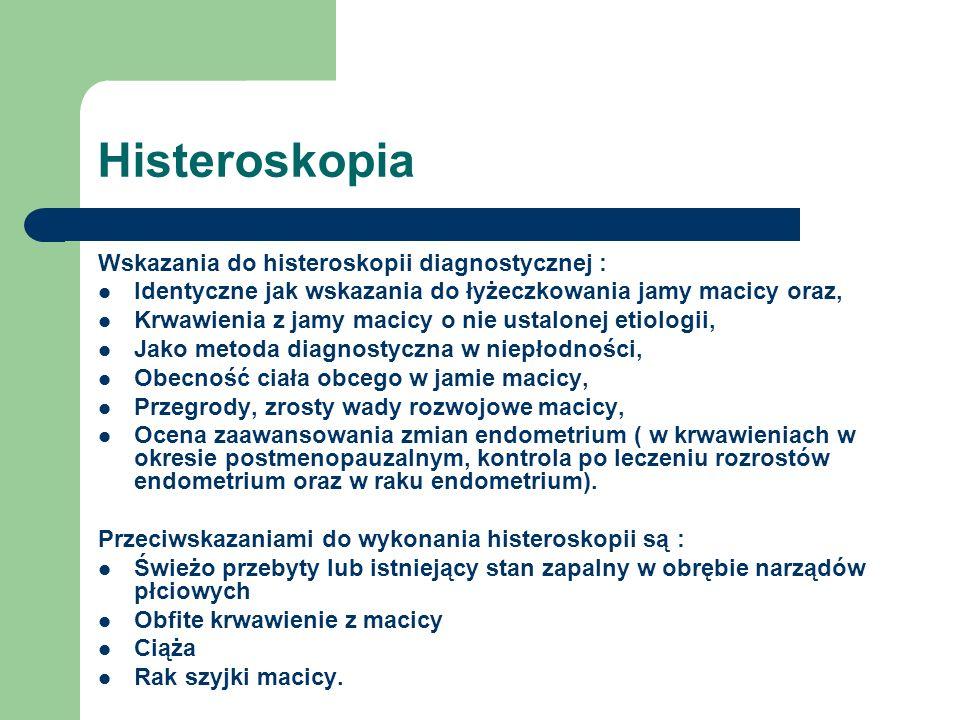 Histeroskopia Wskazania do histeroskopii diagnostycznej : Identyczne jak wskazania do łyżeczkowania jamy macicy oraz, Krwawienia z jamy macicy o nie u