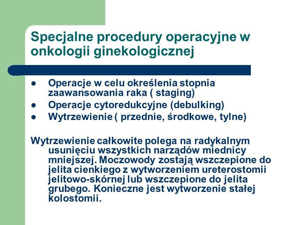 Specjalne procedury operacyjne w onkologii ginekologicznej Operacje w celu określenia stopnia zaawansowania raka ( staging) Operacje cytoredukcyjne (d