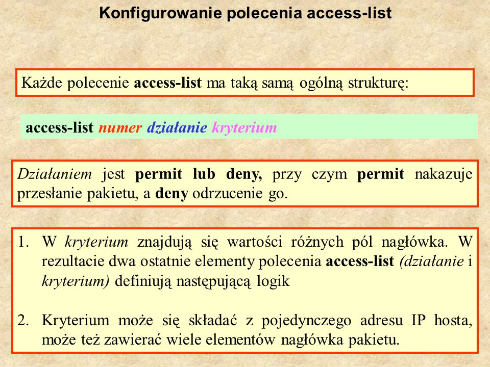 PSK Laboratorium 915 Konfigurowanie polecenia access-list Każde polecenie access-list ma taką samą ogólną strukturę: access-list numer działanie kryte