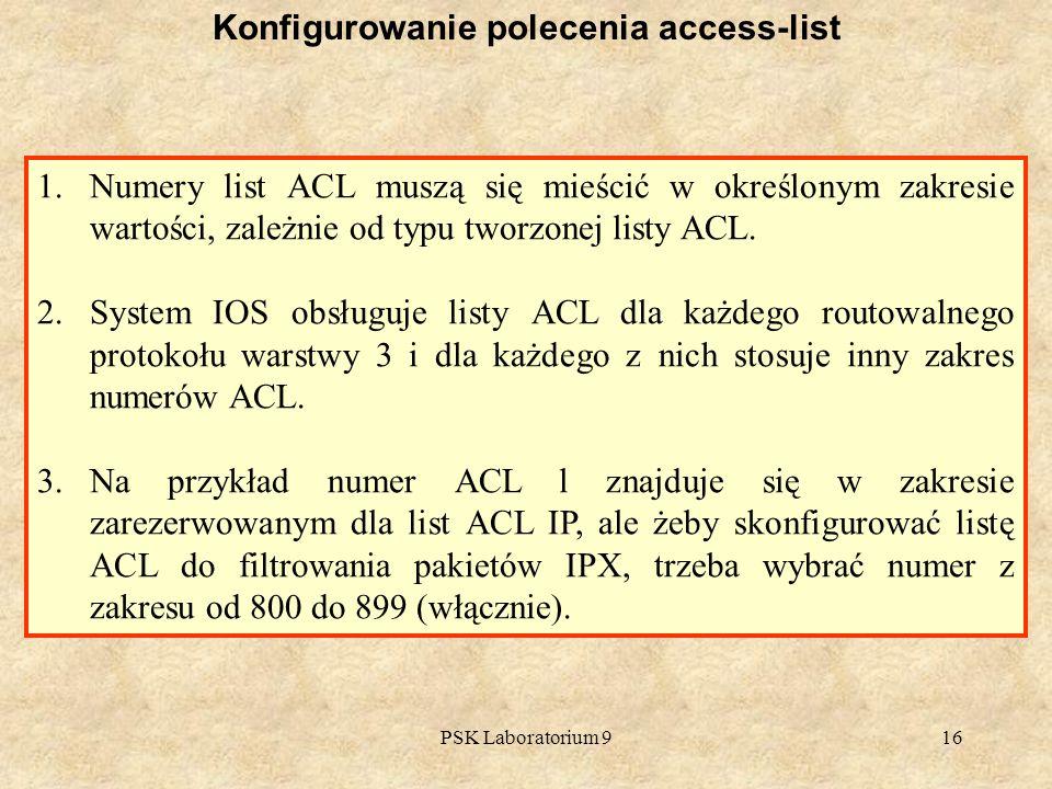 PSK Laboratorium 916 Konfigurowanie polecenia access-list 1.Numery list ACL muszą się mieścić w określonym zakresie wartości, zależnie od typu tworzon