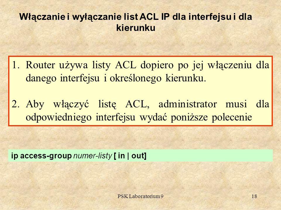 PSK Laboratorium 918 Włączanie i wyłączanie list ACL IP dla interfejsu i dla kierunku 1.Router używa listy ACL dopiero po jej włączeniu dla danego int