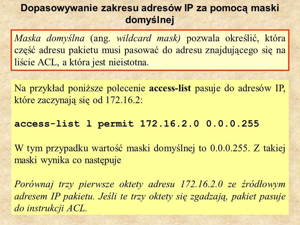 PSK Laboratorium 923 Dopasowywanie zakresu adresów IP za pomocą maski domyślnej Maska domyślna (ang. wildcard mask) pozwala określić, która część adre