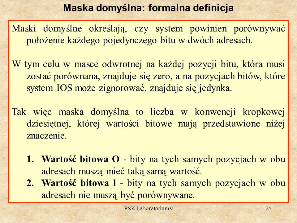 PSK Laboratorium 925 Maska domyślna: formalna definicja Maski domyślne określają, czy system powinien porównywać położenie każdego pojedynczego bitu w
