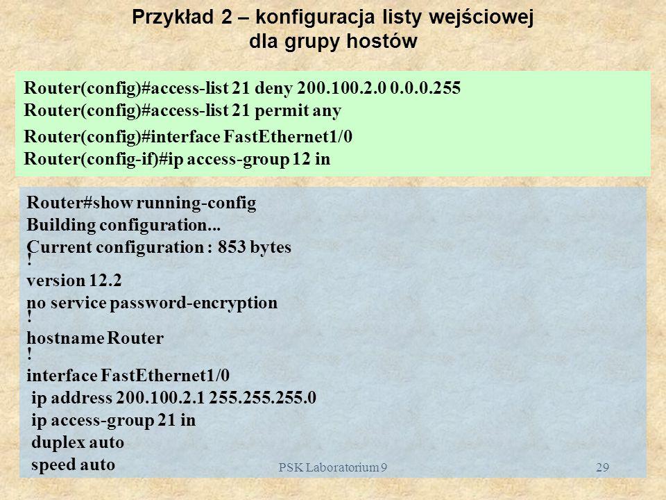 PSK Laboratorium 929 Przykład 2 – konfiguracja listy wejściowej dla grupy hostów Router(config)#access-list 21 deny 200.100.2.0 0.0.0.255 Router(confi