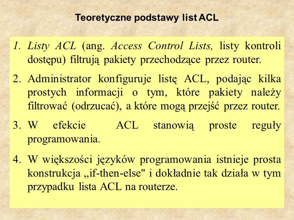 PSK Laboratorium 93 Teoretyczne podstawy list ACL 1.Listy ACL (ang. Access Control Lists, listy kontroli dostępu) filtrują pakiety przechodzące przez