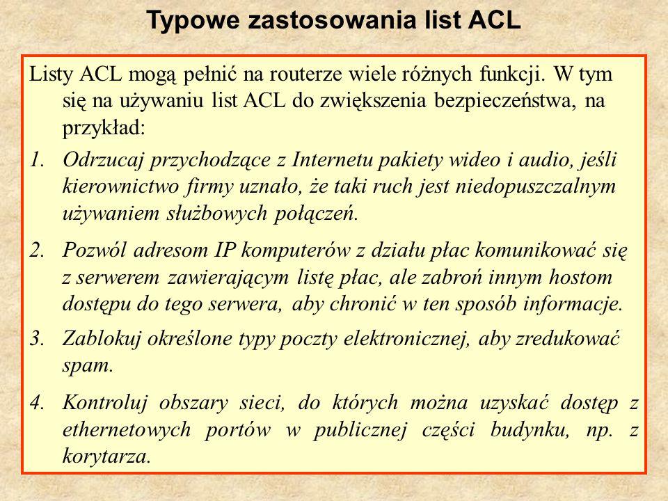 PSK Laboratorium 95 Typowe zastosowania list ACL Listy ACL mogą pełnić na routerze wiele różnych funkcji. W tym się na używaniu list ACL do zwiększeni