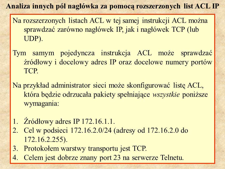 PSK Laboratorium 99 Analiza innych pól nagłówka za pomocą rozszerzonych list ACL IP Na rozszerzonych listach ACL w tej samej instrukcji ACL można spra