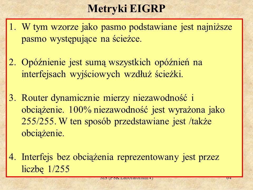 MS (PSK Laboratorium 4)65 1.Zmienić sposób obliczania metryki EIGRP za pomocą polecenia metric weights można.