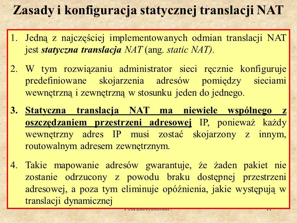 PSK Laboratorium 711 Zasady i konfiguracja statycznej translacji NAT 1.Jedną z najczęściej implementowanych odmian translacji NAT jest statyczna trans