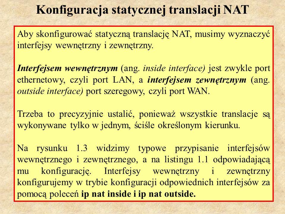 PSK Laboratorium 714 Konfiguracja statycznej translacji NAT Aby skonfigurować statyczną translację NAT, musimy wyznaczyć interfejsy wewnętrzny i zewnę