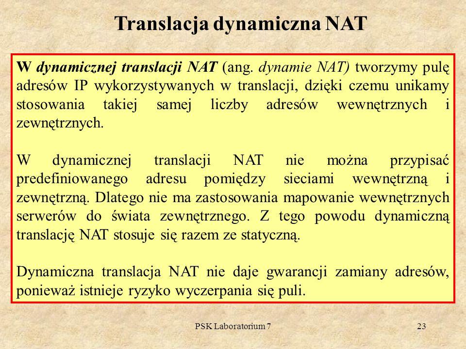 PSK Laboratorium 723 Translacja dynamiczna NAT W dynamicznej translacji NAT (ang. dynamie NAT) tworzymy pulę adresów IP wykorzystywanych w translacji,