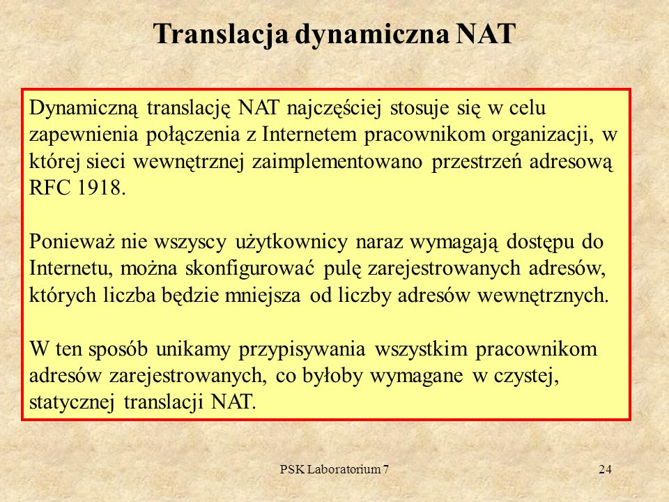PSK Laboratorium 724 Translacja dynamiczna NAT Dynamiczną translację NAT najczęściej stosuje się w celu zapewnienia połączenia z Internetem pracowniko