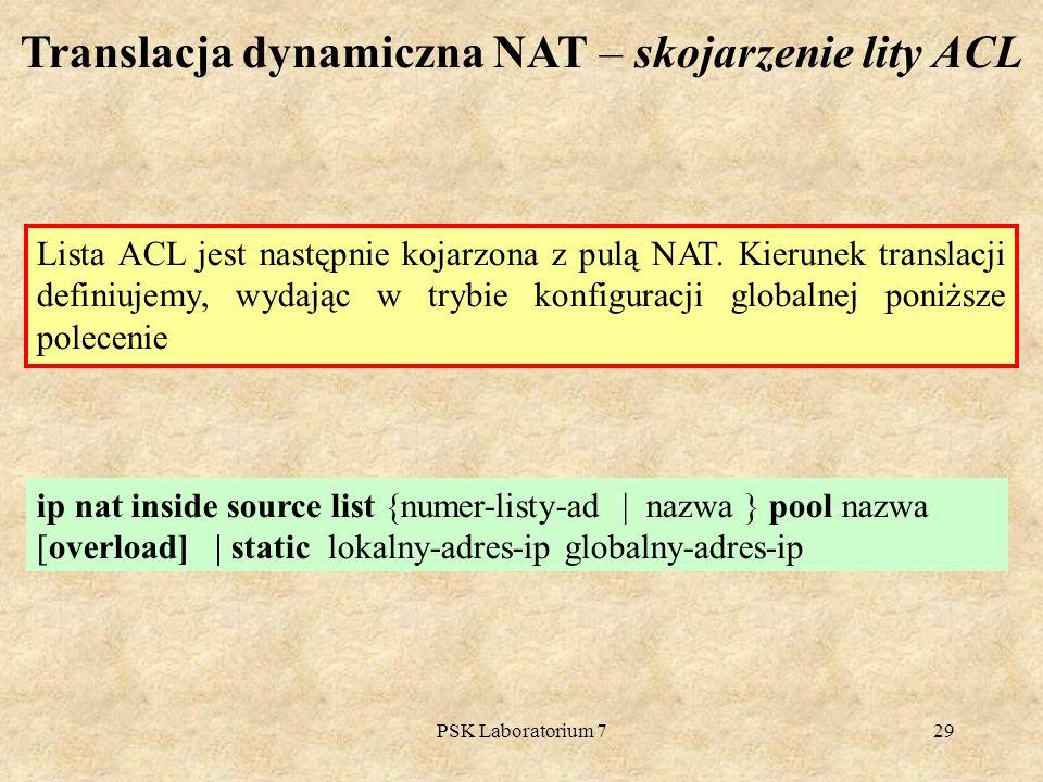PSK Laboratorium 729 Translacja dynamiczna NAT – skojarzenie lity ACL Lista ACL jest następnie kojarzona z pulą NAT. Kierunek translacji definiujemy,