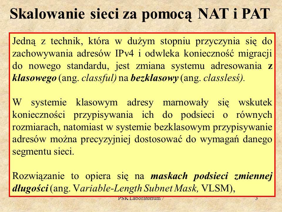 PSK Laboratorium 73 Jedną z technik, która w dużym stopniu przyczynia się do zachowywania adresów IPv4 i odwleka konieczność migracji do nowego standa