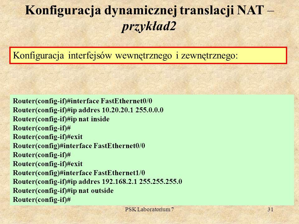 PSK Laboratorium 731 Konfiguracja dynamicznej translacji NAT – przykład2 Router(config-if)#interface FastEthernet0/0 Router(config-if)#ip addres 10.20
