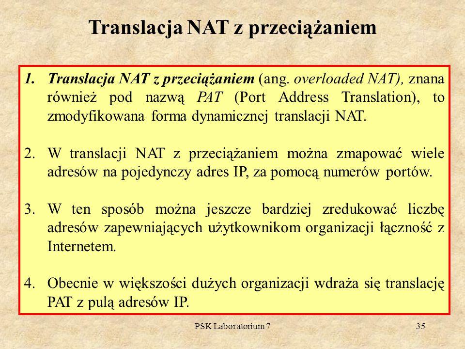 PSK Laboratorium 735 Translacja NAT z przeciążaniem 1.Translacja NAT z przeciążaniem (ang. overloaded NAT), znana również pod nazwą PAT (Port Address