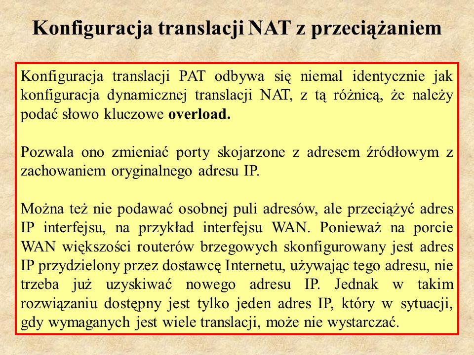 PSK Laboratorium 739 Konfiguracja translacji PAT odbywa się niemal identycznie jak konfiguracja dynamicznej translacji NAT, z tą różnicą, że należy p