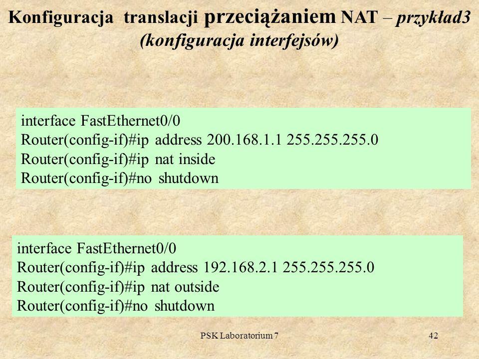 PSK Laboratorium 742 Konfiguracja translacji przeciążaniem NAT – przykład3 (konfiguracja interfejsów) interface FastEthernet0/0 Router(config-if)#ip a