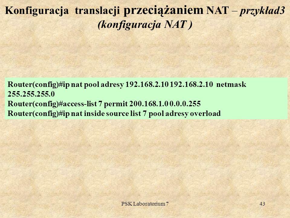 PSK Laboratorium 743 Konfiguracja translacji przeciążaniem NAT – przykład3 (konfiguracja NAT ) Router(config)#ip nat pool adresy 192.168.2.10 192.168.