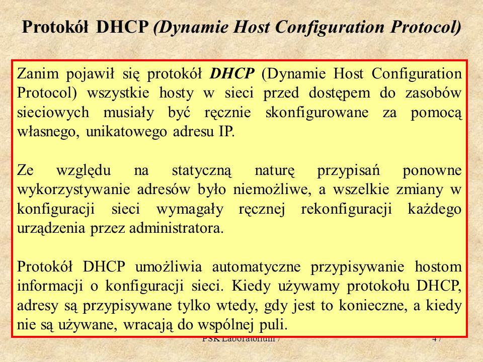 PSK Laboratorium 747 Protokół DHCP (Dynamie Host Configuration Protocol) Zanim pojawił się protokół DHCP (Dynamie Host Configuration Protocol) wszystk