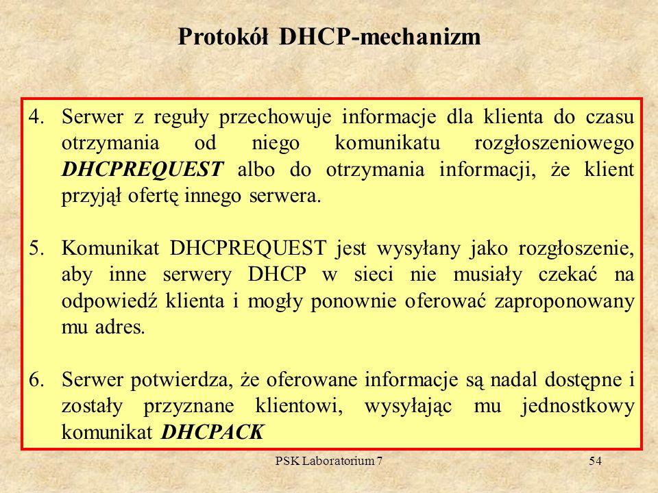 PSK Laboratorium 754 Protokół DHCP-mechanizm 4.Serwer z reguły przechowuje informacje dla klienta do czasu otrzymania od niego komunikatu rozgłoszenio