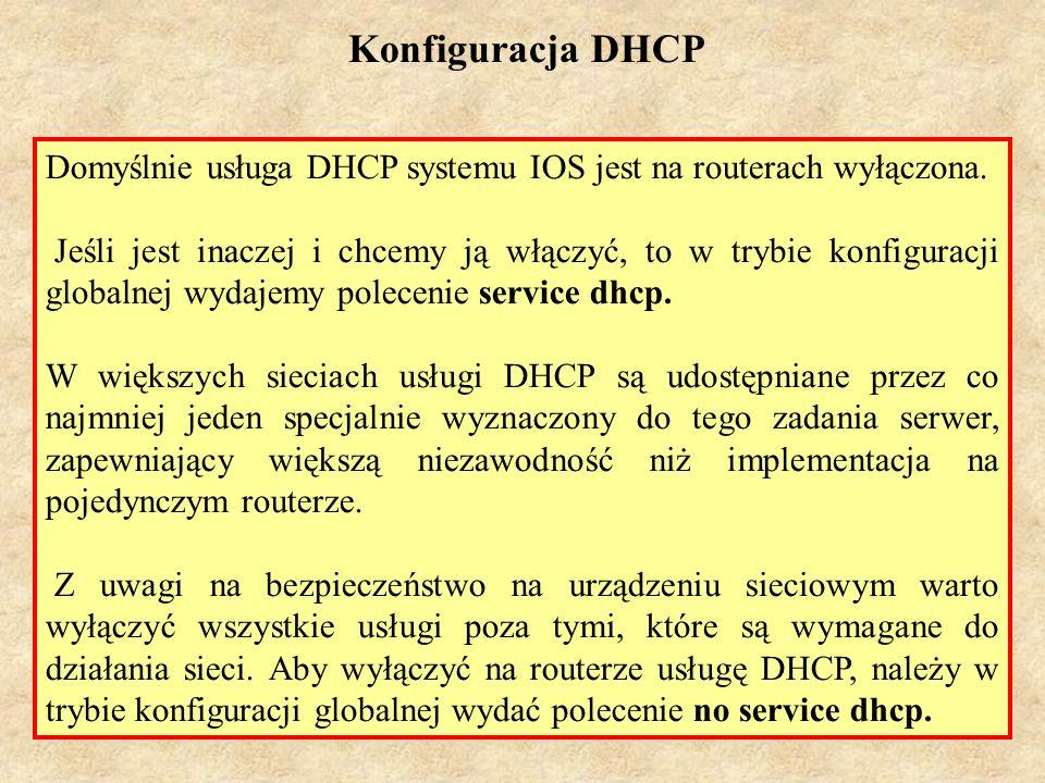 PSK Laboratorium 755 Konfiguracja DHCP Domyślnie usługa DHCP systemu IOS jest na routerach wyłączona. Jeśli jest inaczej i chcemy ją włączyć, to w try