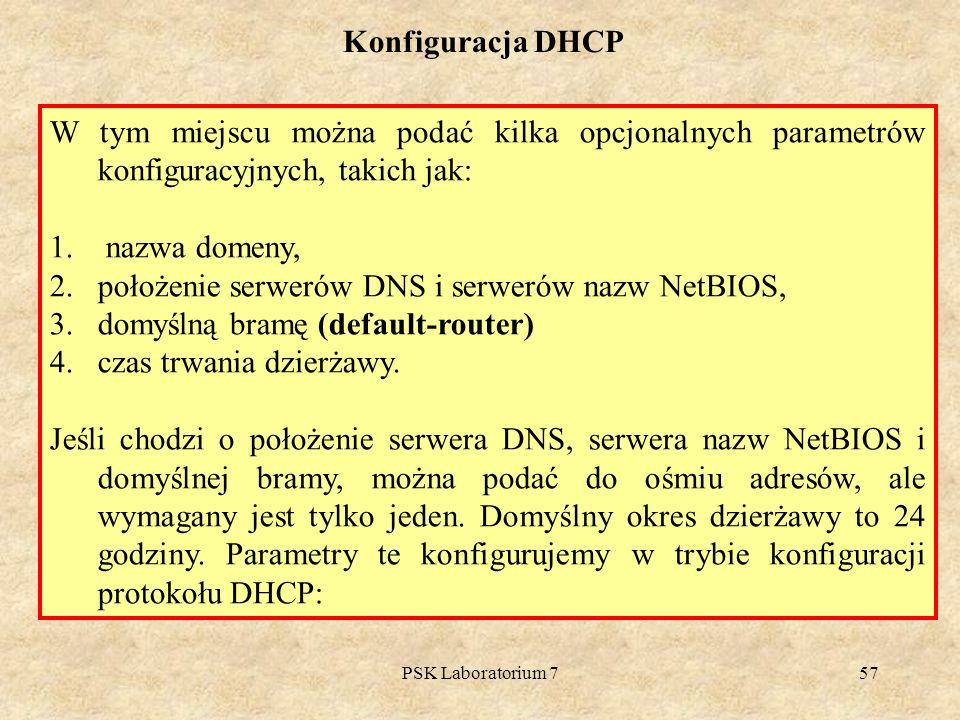 PSK Laboratorium 757 Konfiguracja DHCP W tym miejscu można podać kilka opcjonalnych parametrów konfiguracyjnych, takich jak: 1. nazwa domeny, 2.położe