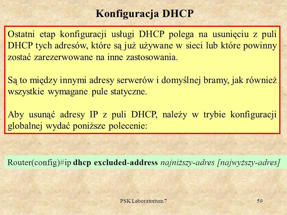PSK Laboratorium 759 Konfiguracja DHCP Ostatni etap konfiguracji usługi DHCP polega na usunięciu z puli DHCP tych adresów, które są już używane w siec