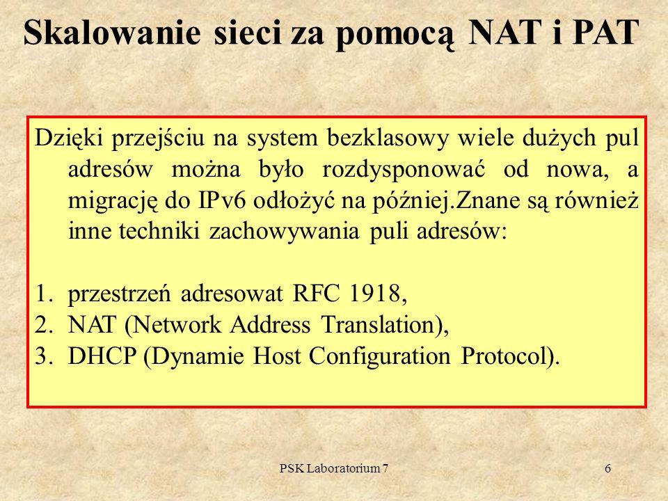 PSK Laboratorium 76 Skalowanie sieci za pomocą NAT i PAT Dzięki przejściu na system bezklasowy wiele dużych pul adresów można było rozdysponować od no