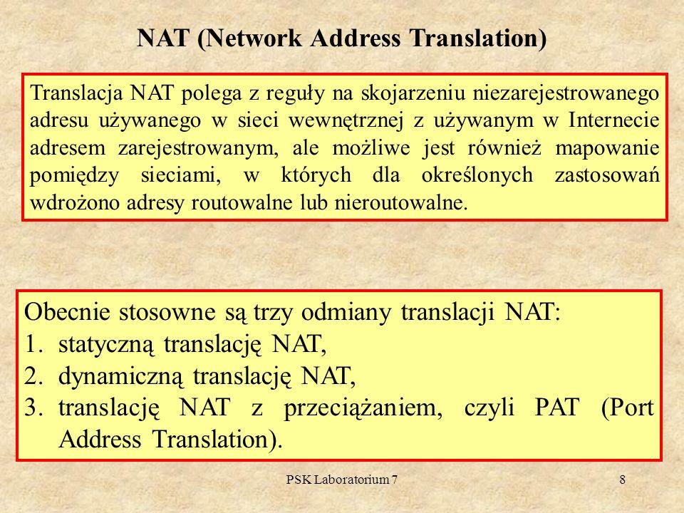 PSK Laboratorium 78 NAT (Network Address Translation) Translacja NAT polega z reguły na skojarzeniu niezarejestrowanego adresu używanego w sieci wewnę