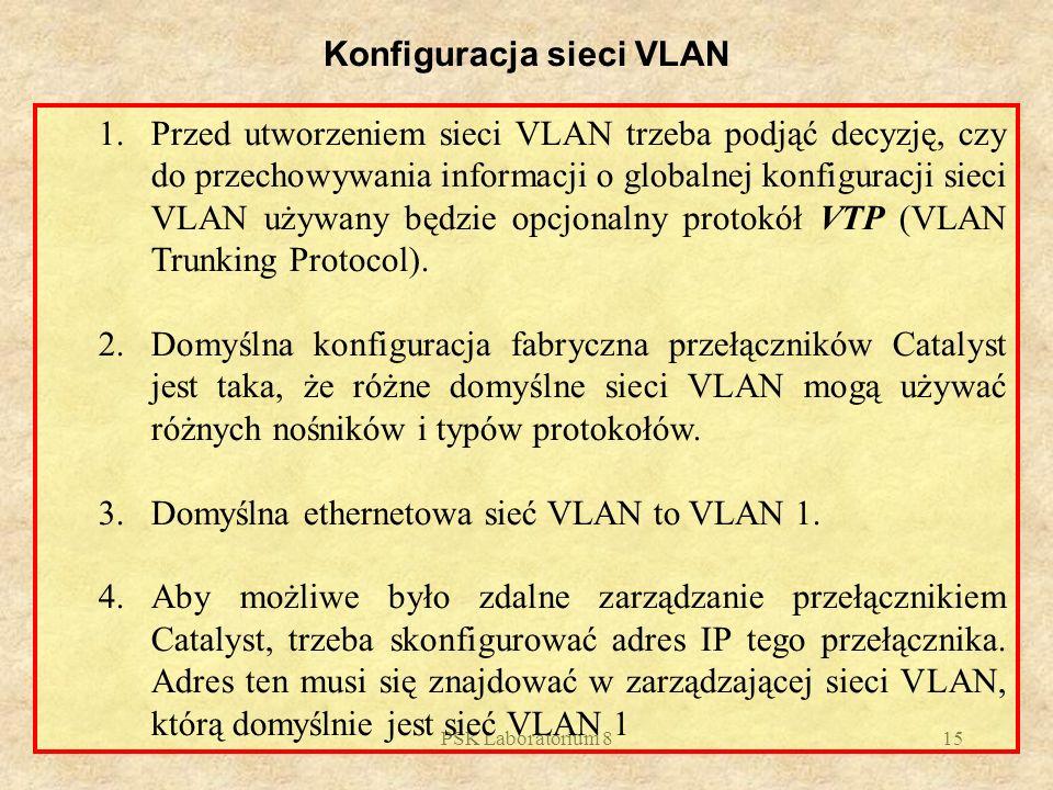 PSK Laboratorium 815 Konfiguracja sieci VLAN 1.Przed utworzeniem sieci VLAN trzeba podjąć decyzję, czy do przechowywania informacji o globalnej konfig