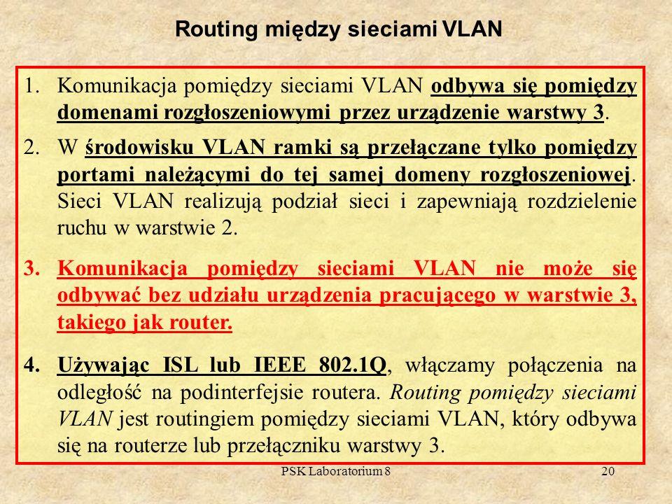 PSK Laboratorium 820 Routing między sieciami VLAN 1.Komunikacja pomiędzy sieciami VLAN odbywa się pomiędzy domenami rozgłoszeniowymi przez urządzenie