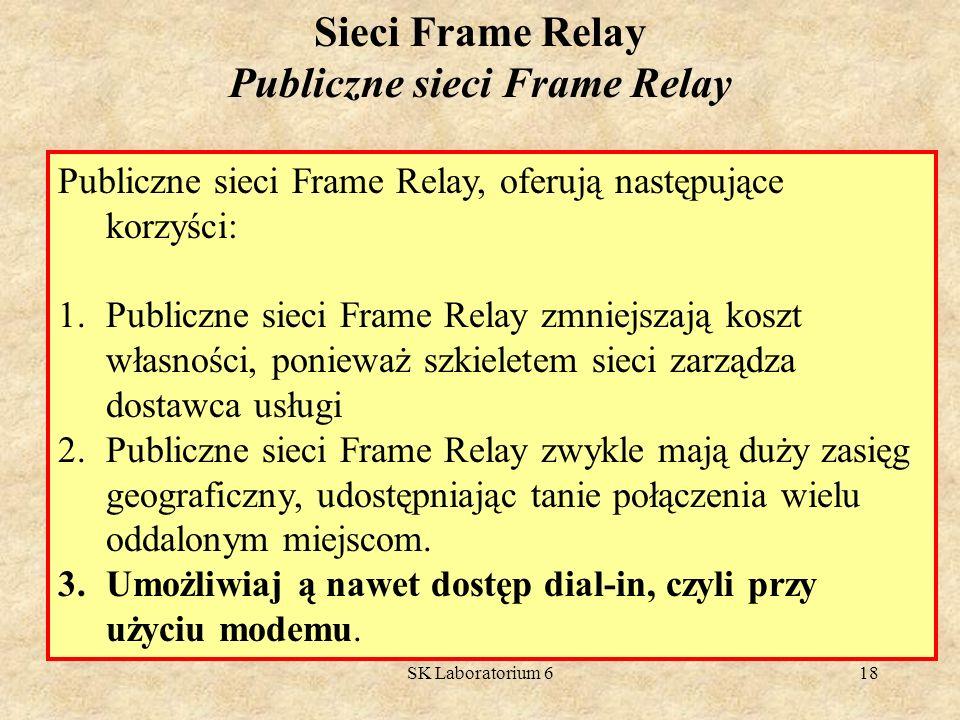 SK Laboratorium 618 Sieci Frame Relay Publiczne sieci Frame Relay Publiczne sieci Frame Relay, oferują następujące korzyści: 1.Publiczne sieci Frame R