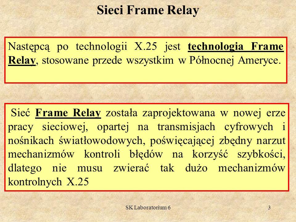 SK Laboratorium 64 Sieci Frame Relay Frame Relay jest siecią z komutacją pakietów, powszechnie używaną jako łącze sieci WAN do przyłączania odległych stanowisk.