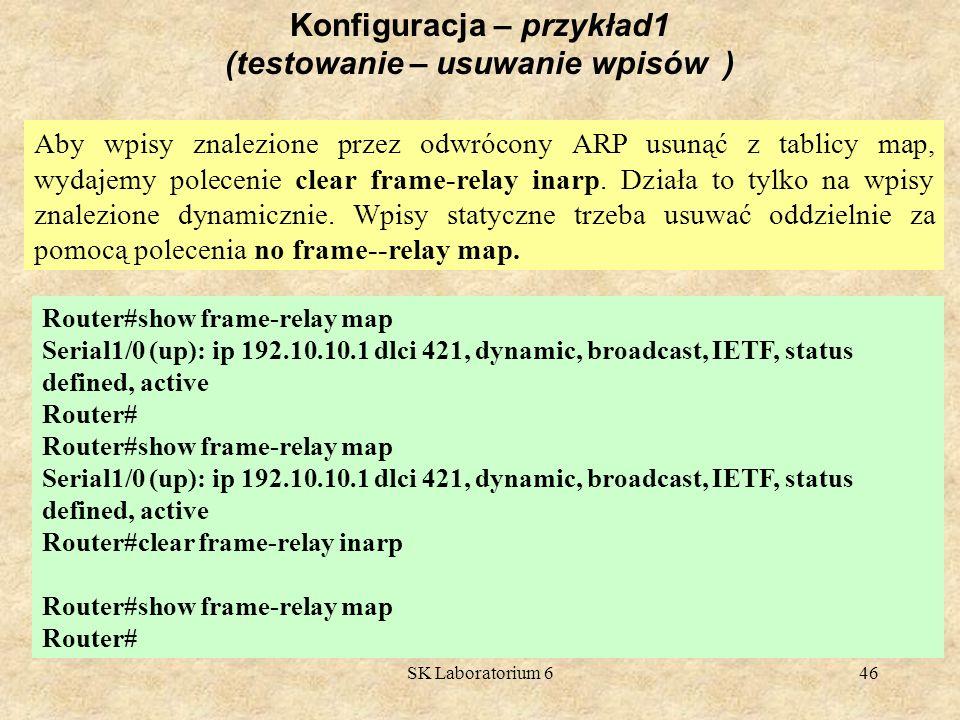 SK Laboratorium 646 Aby wpisy znalezione przez odwrócony ARP usunąć z tablicy map, wydajemy polecenie clear frame-relay inarp. Działa to tylko na wpi