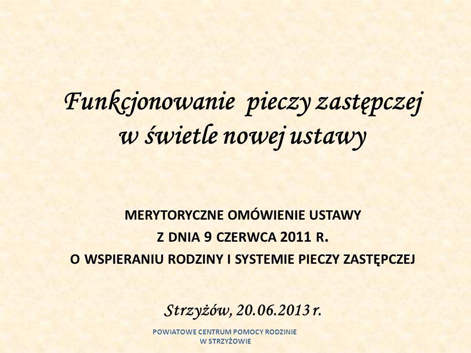 Funkcjonowanie pieczy zastępczej w świetle nowej ustawy MERYTORYCZNE OMÓWIENIE USTAWY Z DNIA 9 CZERWCA 2011 R. O WSPIERANIU RODZINY I SYSTEMIE PIECZY