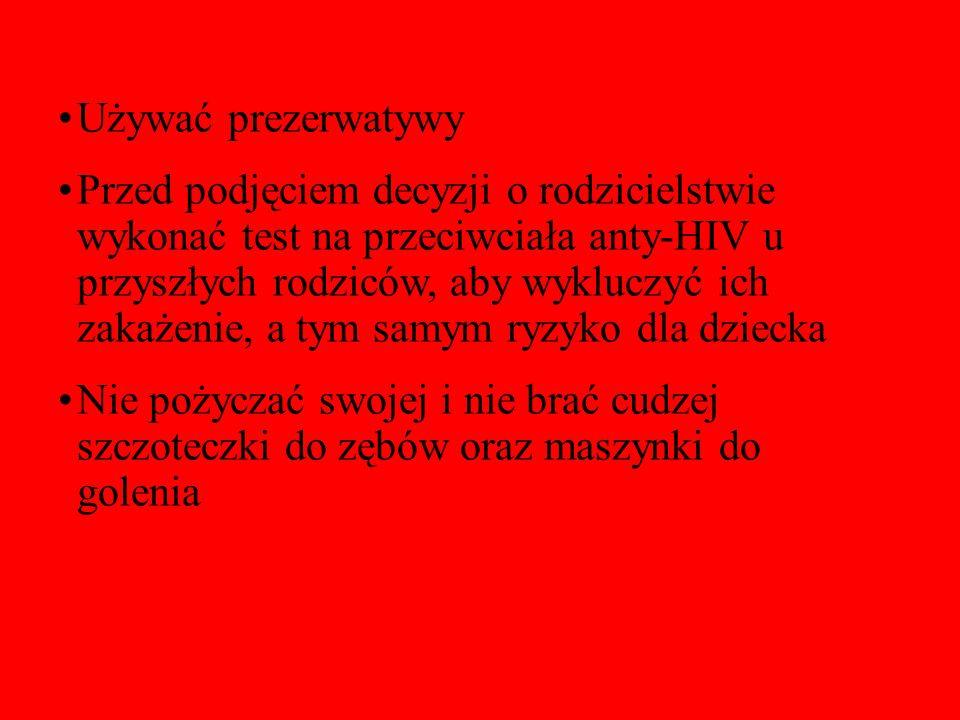 Używać prezerwatywy Przed podjęciem decyzji o rodzicielstwie wykonać test na przeciwciała anty-HIV u przyszłych rodziców, aby wykluczyć ich zakażenie,