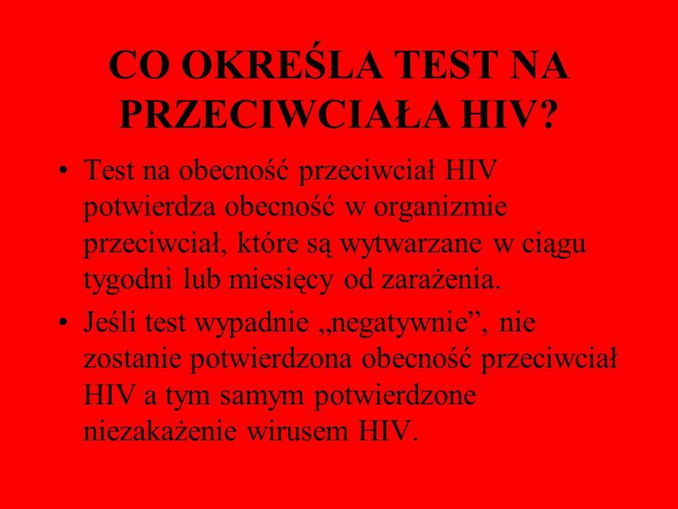 CO OKREŚLA TEST NA PRZECIWCIAŁA HIV? Test na obecność przeciwciał HIV potwierdza obecność w organizmie przeciwciał, które są wytwarzane w ciągu tygodn