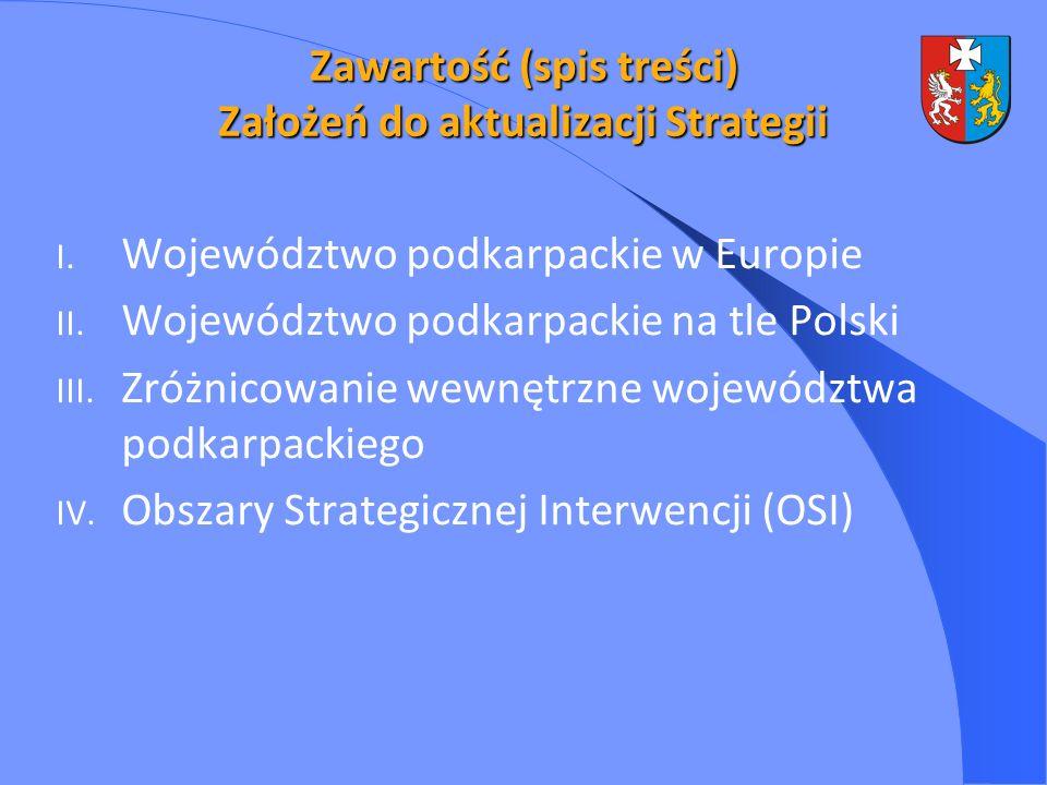 Zawartość (spis treści) Założeń do aktualizacji Strategii I. Województwo podkarpackie w Europie II. Województwo podkarpackie na tle Polski III. Zróżni