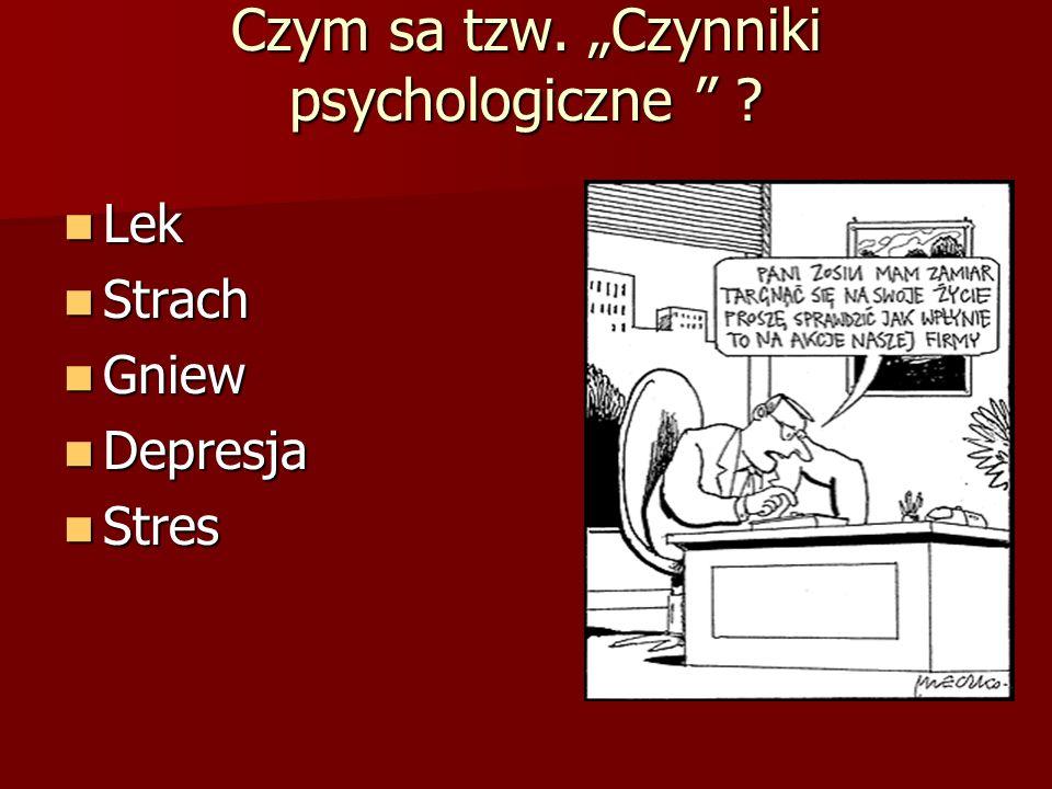 Czym sa tzw. Czynniki psychologiczne ? Lek Lek Strach Strach Gniew Gniew Depresja Depresja Stres Stres