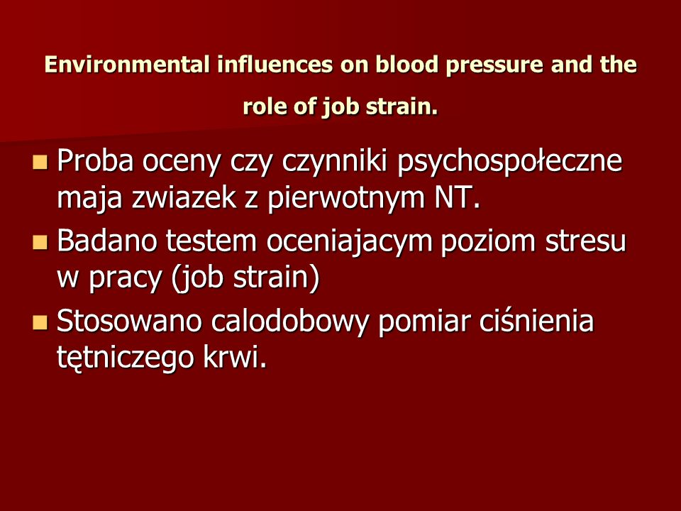 Environmental influences on blood pressure and the role of job strain. Proba oceny czy czynniki psychospołeczne maja zwiazek z pierwotnym NT. Proba oc